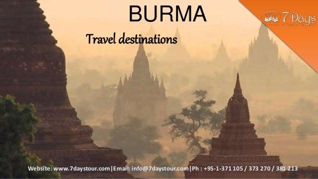 Website: www.7daystour.com|Email: info@7daystour.com|Ph : +95-1-371 105 / 373 270 / 381 213 Travel destinations BURMA