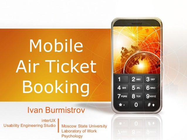 Mobile Air Ticket Booking Ivan Burmistrov interUX Usability Engineering Studio Moscow State University Laboratory of Work ...