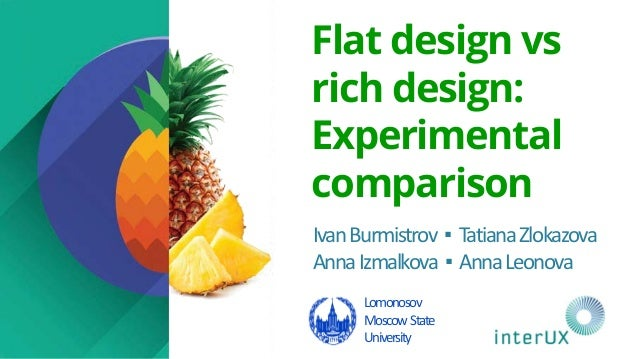 IvanBurmistrov ▪ TatianaZlokazova AnnaIzmalkova ▪ AnnaLeonova Flat design vs rich design: Experimental comparison Lomonoso...