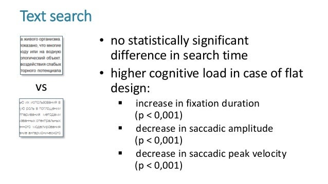 • no statistically significant difference in search time • higher cognitive load in case of flat design:  increase in fix...