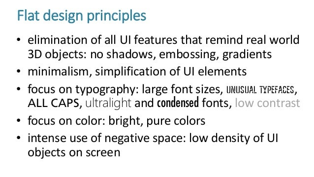 Flat design principles • elimination of all UI features that remind real world 3D objects: no shadows, embossing, gradient...