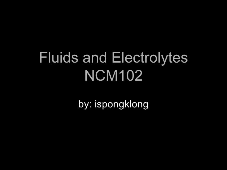 Fluids and Electrolytes NCM102 by: ispongklong