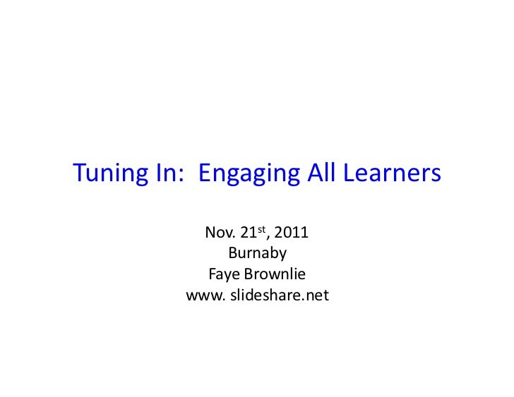 Tuning	  In:	  	  Engaging	  All	  Learners	                   Nov.	  21st,	  2011	                       Burnaby	        ...
