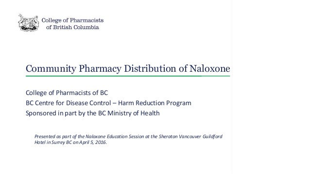 Community Pharmacy Distribution of Naloxone College of Pharmacists of BC BC Centre for Disease Control – Harm Reduction Pr...