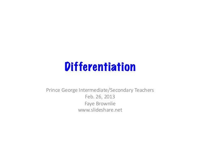 DifferentiationPrince George Intermediate/Secondary Teachers                        Feb. 26, 2013           ...