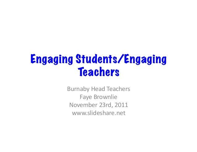 Engaging Students/Engaging Teachers Burnaby  Head  Teachers   Faye  Brownlie     November  23rd,  2011  ...