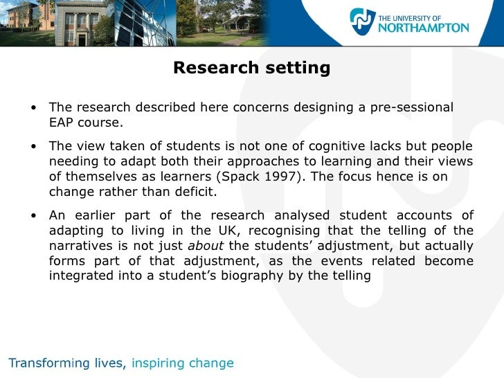 Research setting• The research described here concerns designing a pre-sessional  EAP course.• The view taken of students ...