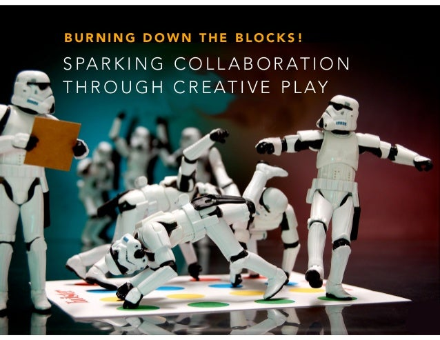 BURNING DOWN THE BLOCKS!  SPARKING COLLABORATION  THROUGH CREATIVE PLAY