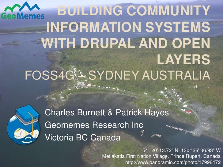 Building community information systems with Drupal and Open LayersFOSS4G – Sydney Australia<br />Charles Burnett & Patrick...