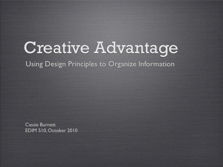 Creative Advantage Using Design Principles to Organize Information     Cassie Burnett EDIM 510, October 2010
