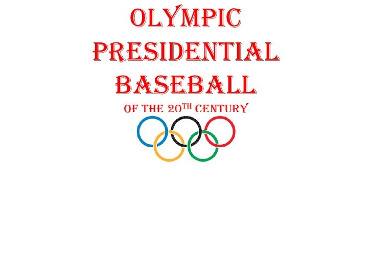 Olympic Presidential  Baseball   OF THE 20TH CENTURY