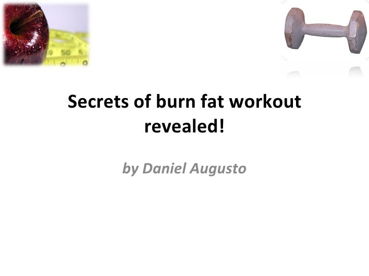 Secrets of burn fat workout revealed! by Daniel Augusto