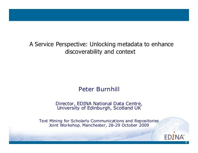 1 A Service Perspective: Unlocking metadata to enhance discoverability and context Peter Burnhill Director, EDINA National...