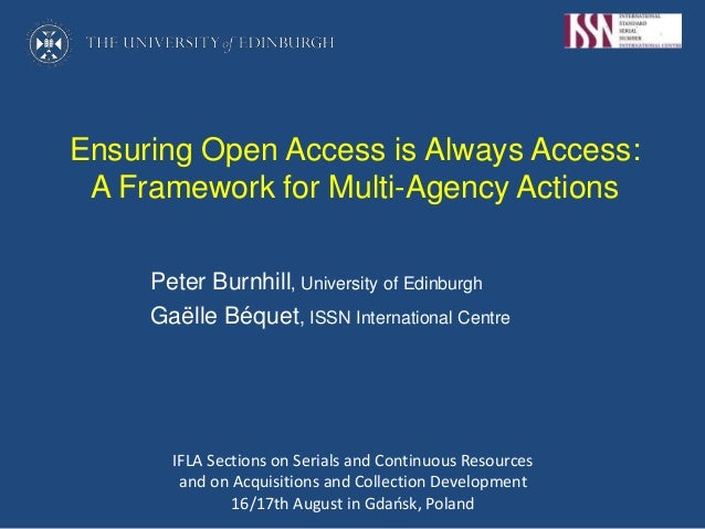 Ensuring Open Access is Always Access: A Framework for Multi-Agency Actions Peter Burnhill, University of Edinburgh Gaëlle...