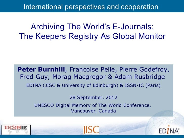 International perspectives and cooperation  Archiving The Worlds E-Journals:The Keepers Registry As Global MonitorPeter Bu...