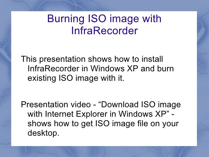 Burning ISO image with InfraRecorder <ul>This presentation shows how to install InfraRecorder in Windows XP and burn exist...