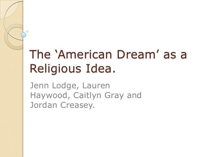 "The ""American Dream"" as aReligious Idea.Jenn Lodge, LaurenHaywood, Caitlyn Gray andJordan Creasey."