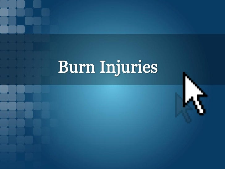 Burn injuries are a serious type of injury that canresult in the need for costly medical treatment.