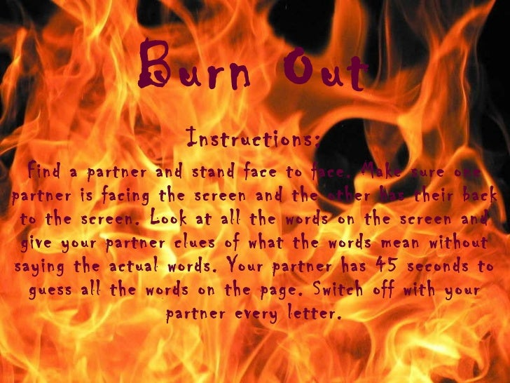 Burn Out Instructions: Find a partner and stand face to face. Make sure one partner is facing the screen and the other has...