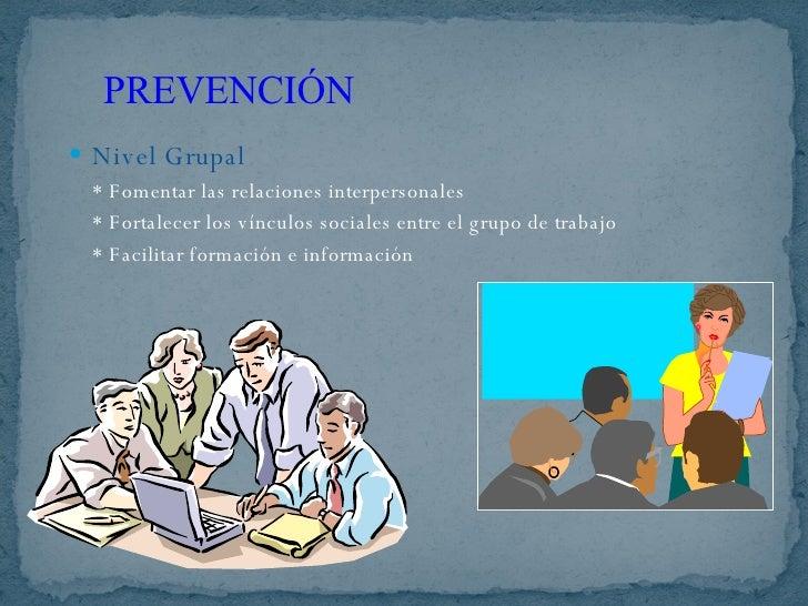 <ul><li>Nivel Grupal </li></ul><ul><li>* Fomentar las relaciones interpersonales </li></ul><ul><li>* Fortalecer los víncul...