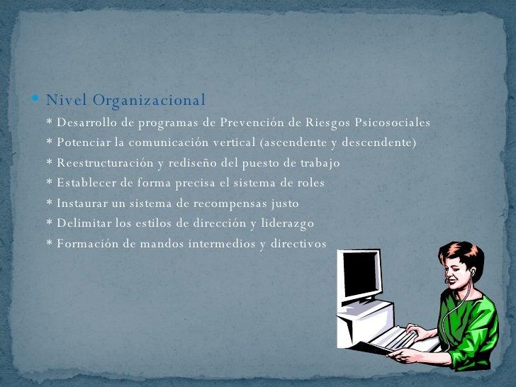 <ul><li>Nivel Organizacional </li></ul><ul><li>* Desarrollo de programas de Prevención de Riesgos Psicosociales </li></ul>...
