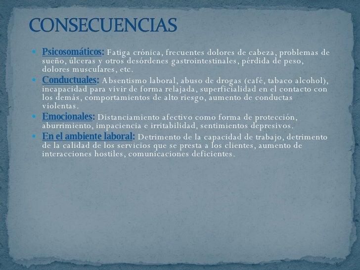<ul><li>Psicosomáticos :   Fatiga crónica, frecuentes dolores de cabeza, problemas de sueño, úlceras y otros desórdenes ga...