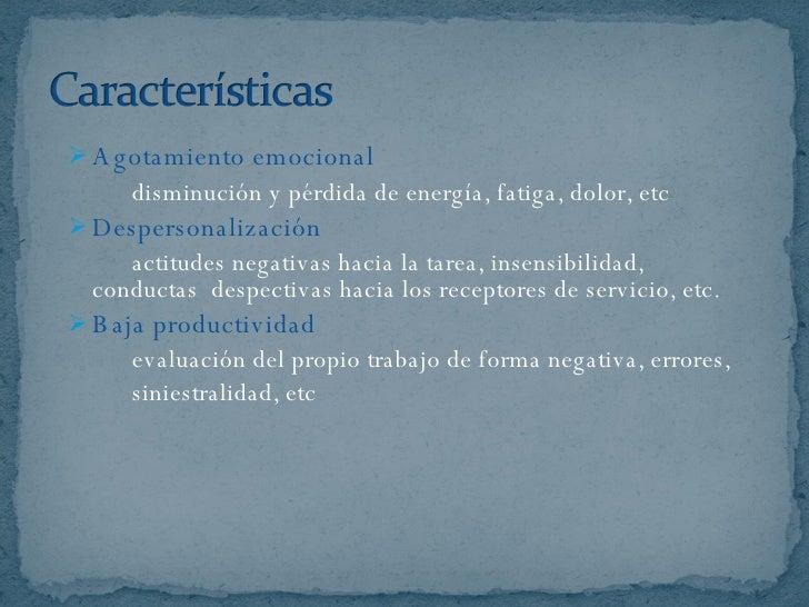 <ul><li>Agotamiento emocional </li></ul><ul><li>disminución y pérdida de energía, fatiga, dolor, etc </li></ul><ul><li>Des...