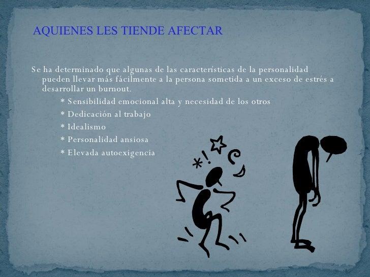 Se ha determinado que algunas de las características de la personalidad pueden llevar más fácilmente a la persona sometida...