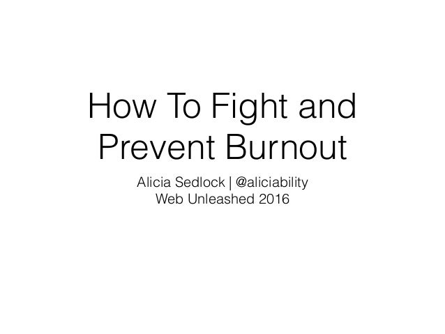 How To Fight and Prevent Burnout Alicia Sedlock | @aliciability Web Unleashed 2016