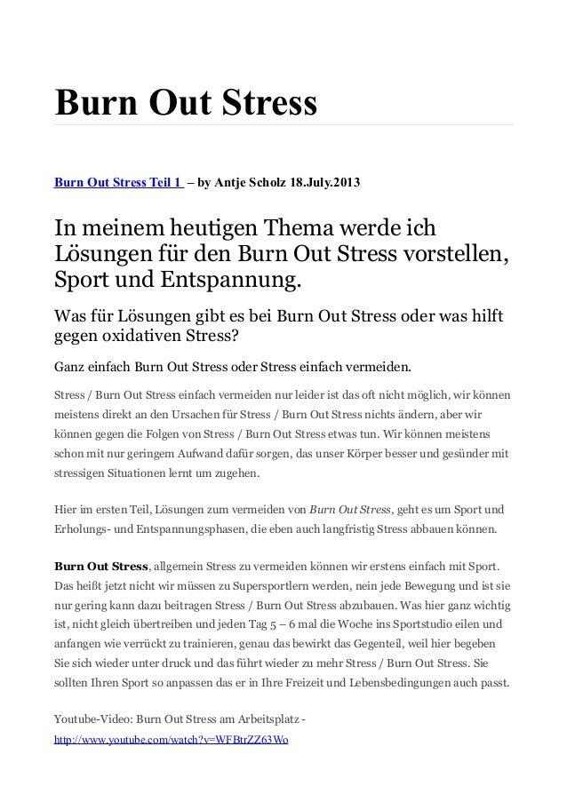 Burn Out Stress Burn Out Stress Teil 1 – by Antje Scholz 18.July.2013 In meinem heutigen Thema werde ich Lösungen für den ...