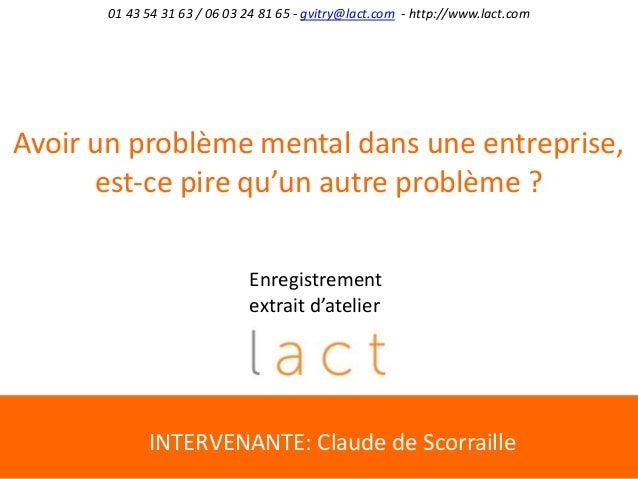01 43 54 31 63 / 06 03 24 81 65 - gvitry@lact.com - http://www.lact.com INTERVENANTE: Claude de Scorraille Avoir un problè...