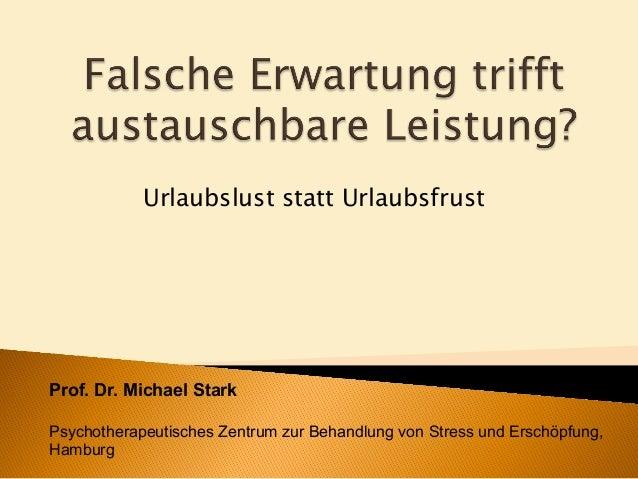 Urlaubslust statt UrlaubsfrustProf. Dr. Michael StarkPsychotherapeutisches Zentrum zur Behandlung von Stress und Erschöpfu...
