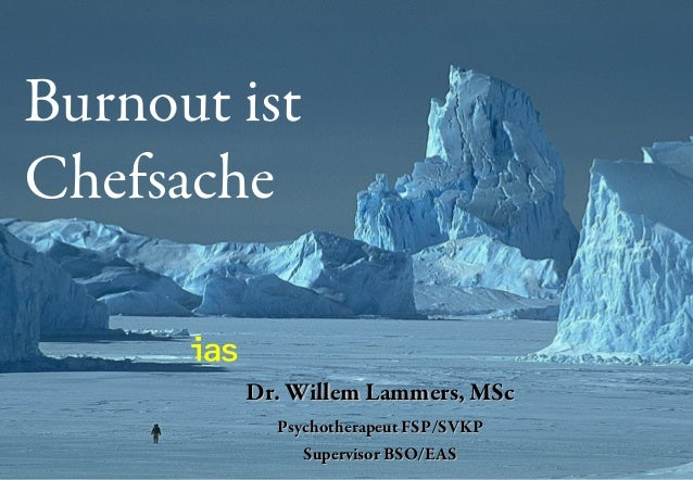 Burnout ist Chefsache Dr. Willem Lammers, MScDr. Willem Lammers, MSc Psychotherapeut FSP/SVKPPsychotherapeut FSP/SVKP Supe...