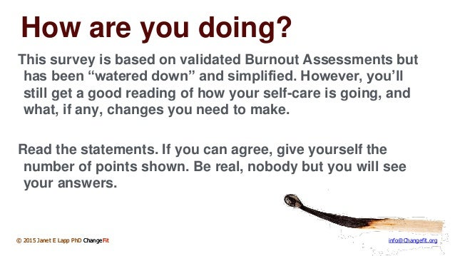 © 2015 Janet E Lapp PhD ChangeFit info@Changefit.org How are you doing? This survey is based on validated Burnout Assessme...