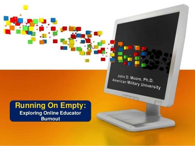 Running On Empty: Exploring Online Educator Burnout