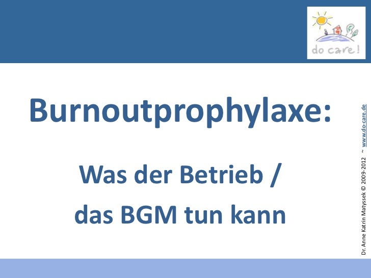 Was der Betrieb /        das BGM tun kann                                           Burnoutprophylaxe:Dr. Anne Katrin Maty...