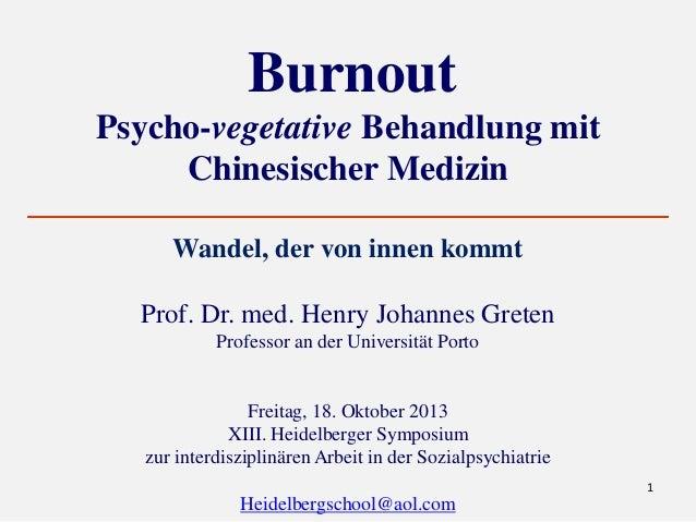 1  Burnout  Psycho-vegetative Behandlung mit  Chinesischer Medizin  Wandel, der von innen kommt  Prof. Dr. med. Henry Joha...