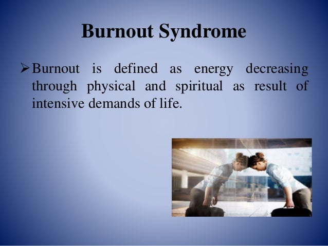 the burnout syndrome Burnout definition is - the cessation of operation usually of a jet or rocket engine also : the point at which burnout occurs how to use burnout in a sentence the cessation of operation usually of a jet or rocket engine also : the point at which burnout occurs.