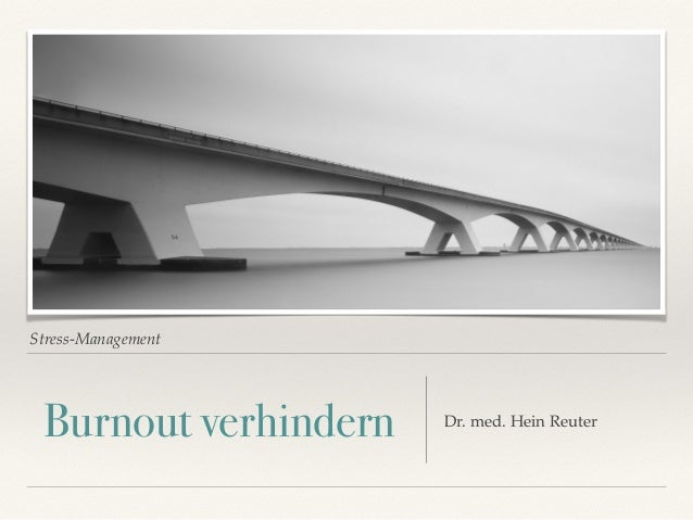 Stress-Management Burnout verhindern Dr. med. Hein Reuter