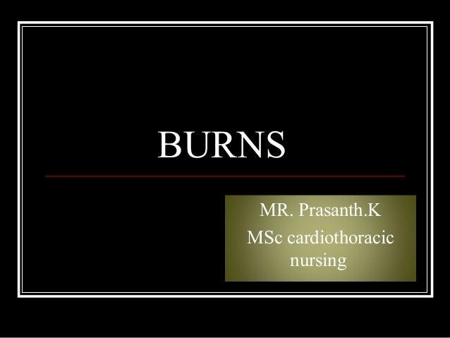 BURNS MR. Prasanth.K MSc cardiothoracic nursing