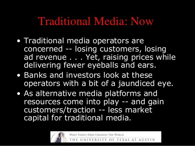 Traditional Media: NowTraditional Media: Now • Traditional media operators are concerned -- losing customers, losing ad re...