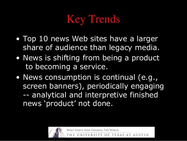 Key TrendsKey Trends • Top 10 news Web sites have a larger share of audience than legacy media. • News is shifting from be...