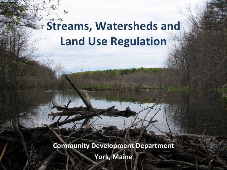 Streams, Watersheds and Land Use Regulation Community Development Department York, Maine