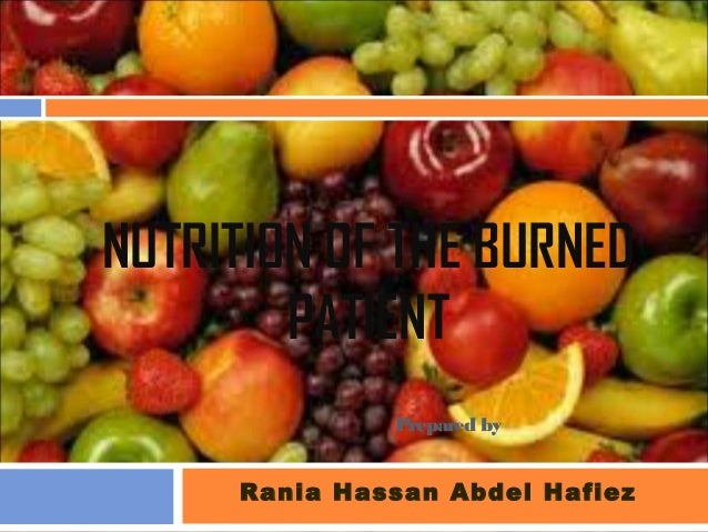 NUTRITION OF THE BURNED PATIENT Prepared by Rania Hassan Abdel Hafiez