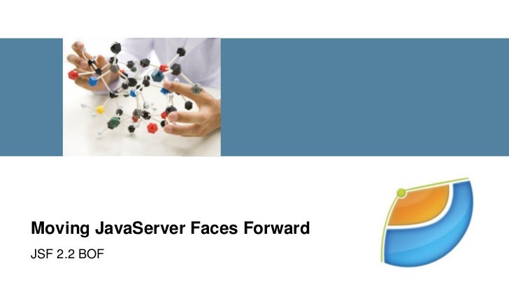 Moving JavaServer Faces ForwardJSF 2.2 BOF 1   Copyright © 2011, Oracle and/or its affiliates. All rights     reserved.