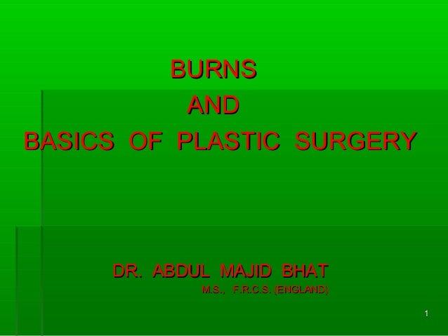 BURNSBURNSANDANDBASICS OF PLASTIC SURGERYBASICS OF PLASTIC SURGERYDR. ABDUL MAJID BHATDR. ABDUL MAJID BHATM.S., F.R.C.S. (...
