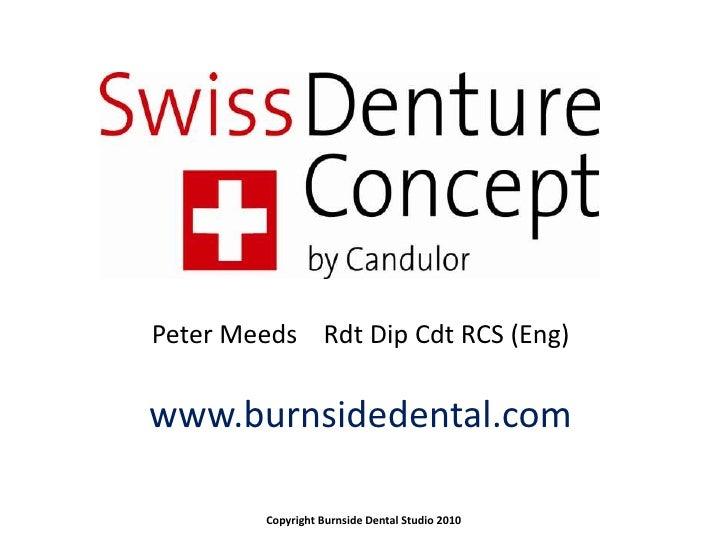 Peter MeedsRdt Dip Cdt RCS (Eng)<br />www.burnsidedental.com<br />Copyright Burnside Dental Studio 2010<br />