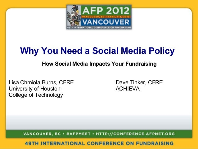 Why You Need a Social Media Policy How Social Media Impacts Your Fundraising Lisa Chmiola Burns, CFRE Dave Tinker, CFRE Un...