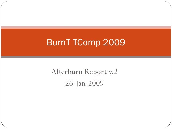 Afterburn Report v.2 26-Jan-2009 BurnT TComp 2009