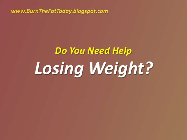 www.BurnTheFatToday.blogspot.com<br />Do You Need HelpLosing Weight?<br />